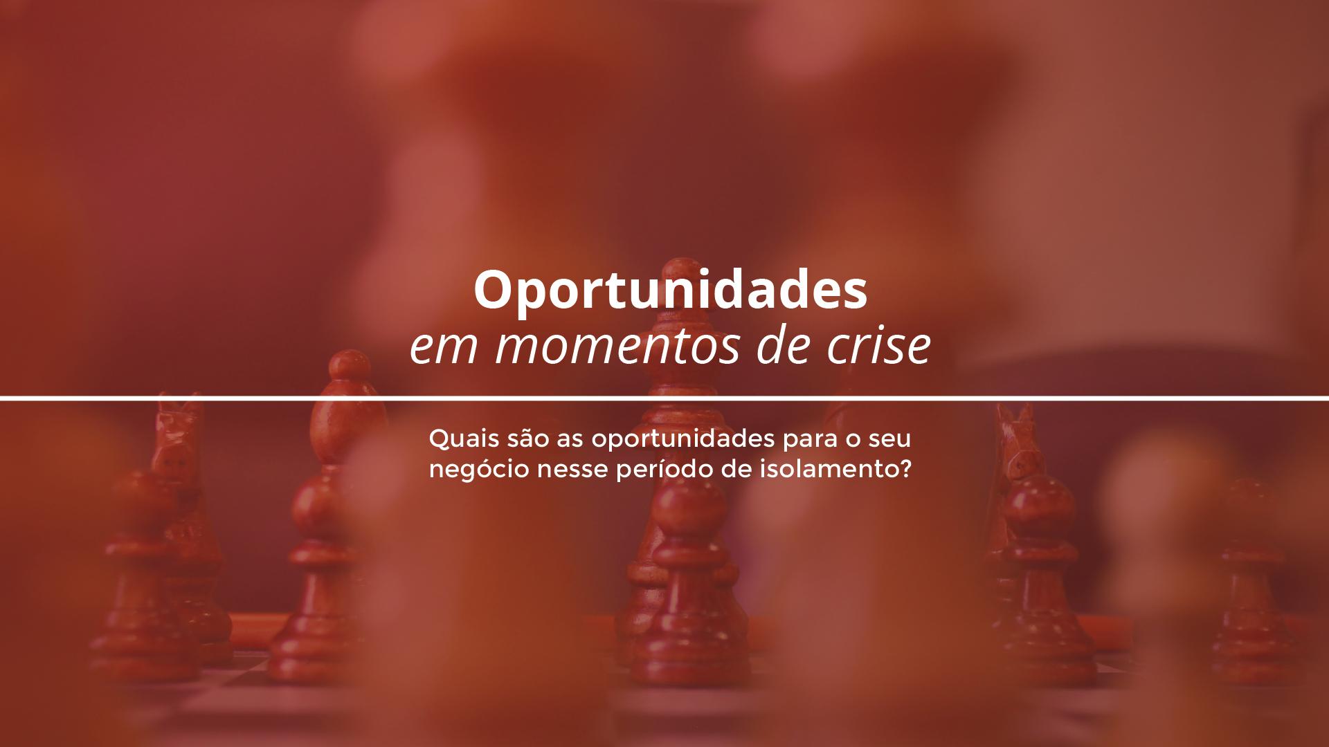 Oportunidades em Momentos de Crise