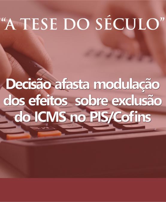 Decisão afasta modulação dos efeitos sobre exclusão do ICMS no PIS/Cofins