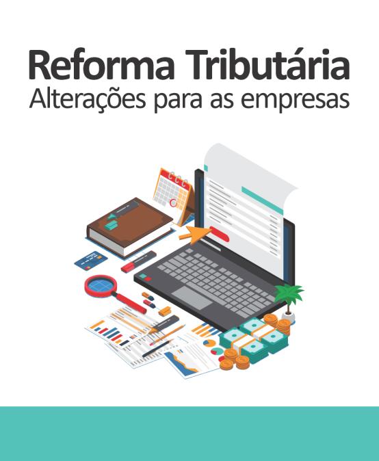 Reforma Tributária: alterações para as empresas